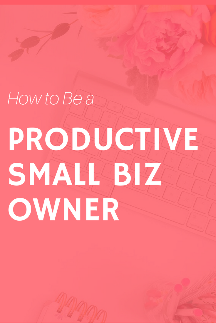 how to be a productive small business owner